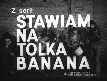 Stawiam na Tolka Banana.